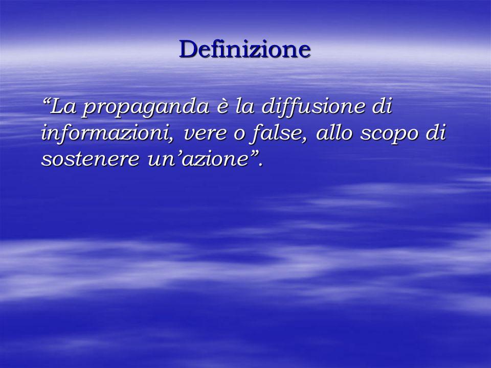 Definizione La propaganda è la diffusione di informazioni, vere o false, allo scopo di sostenere unazione.