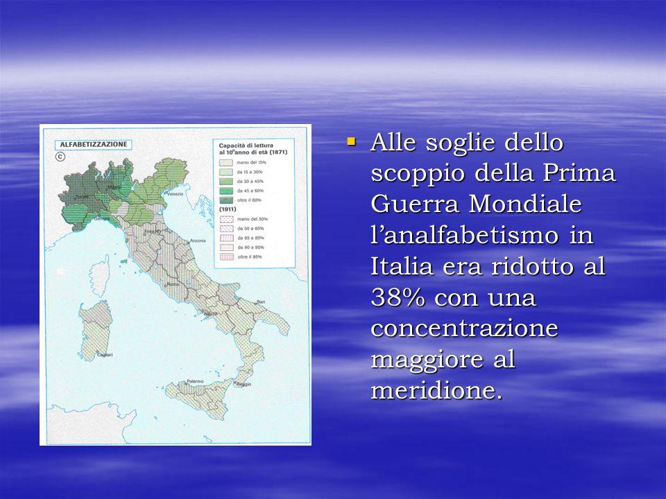 Alle soglie dello scoppio della Prima Guerra Mondiale lanalfabetismo in Italia era ridotto al 38% con una concentrazione maggiore al meridione. Alle s
