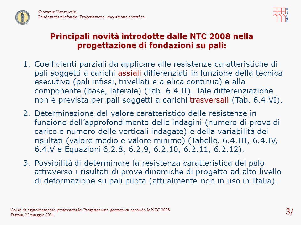 3/ Corso di aggiornamento professionale: Progettazione geotecnica secondo le NTC 2008 Pistoia, 27 maggio 2011 Giovanni Vannucchi Fondazioni profonde: