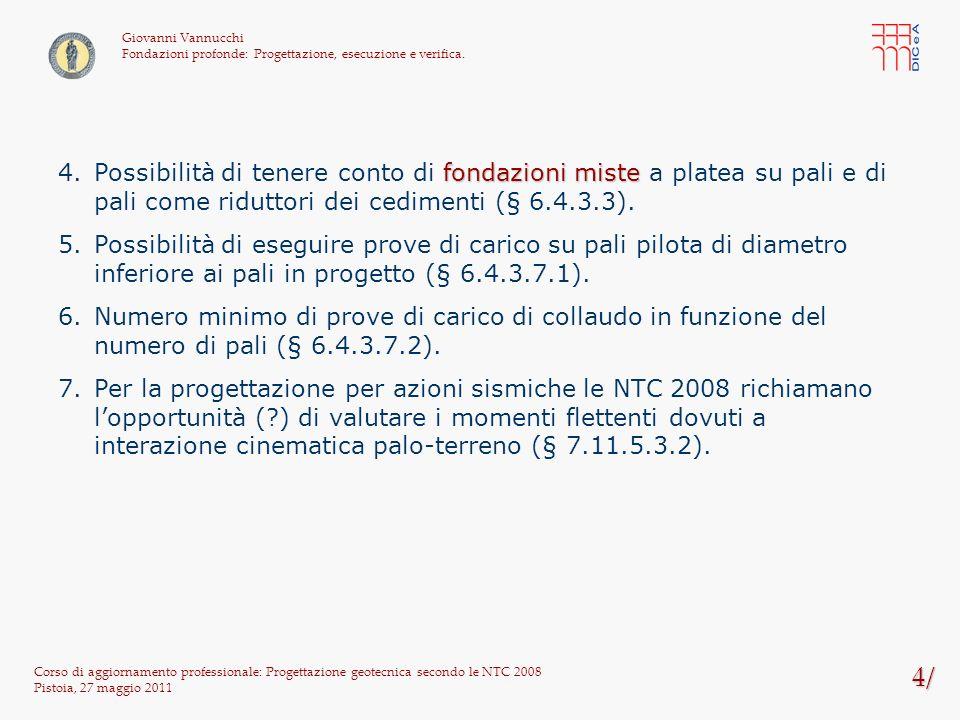 65/ Corso di aggiornamento professionale: Progettazione geotecnica secondo le NTC 2008 Pistoia, 27 maggio 2011 Giovanni Vannucchi Fondazioni profonde: Progettazione, esecuzione e verifica.