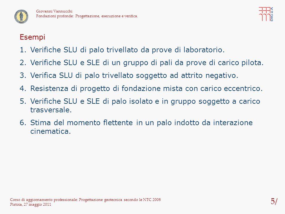 5/ Corso di aggiornamento professionale: Progettazione geotecnica secondo le NTC 2008 Pistoia, 27 maggio 2011 Giovanni Vannucchi Fondazioni profonde: