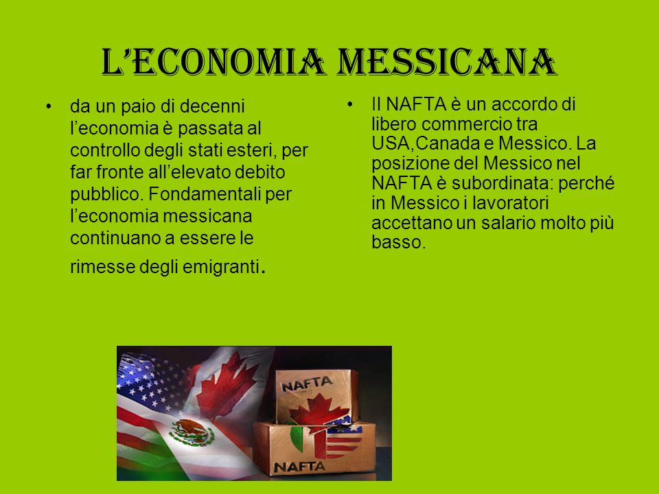 Leconomia messicana da un paio di decenni leconomia è passata al controllo degli stati esteri, per far fronte allelevato debito pubblico. Fondamentali
