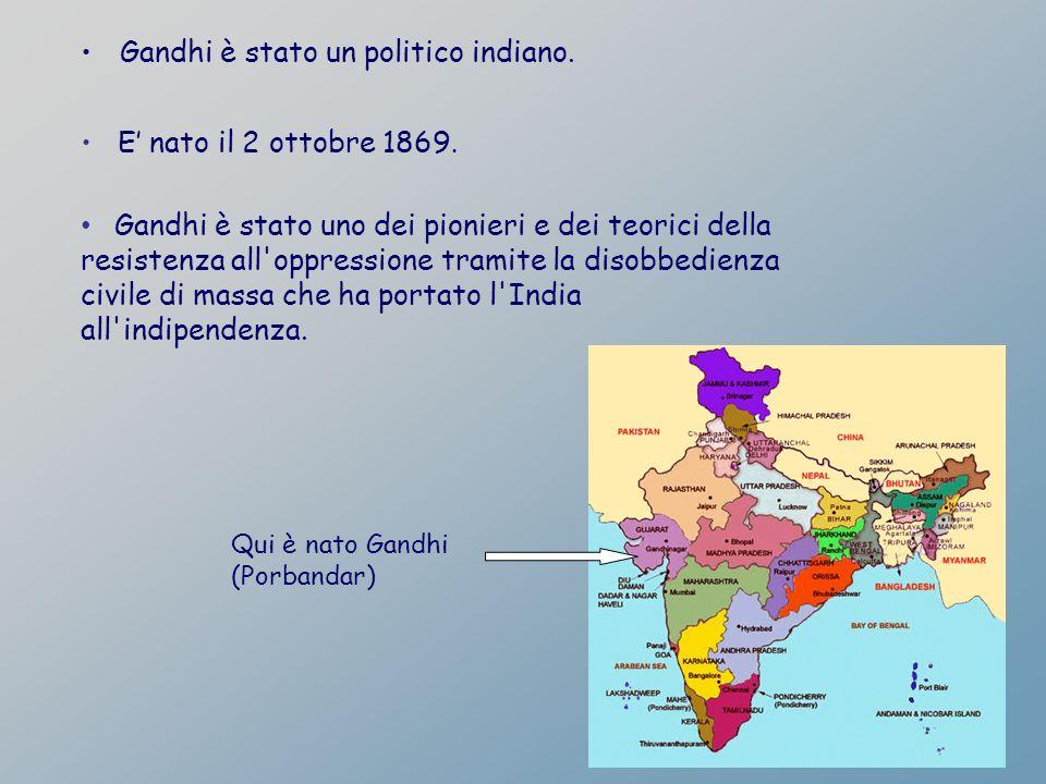Gandhi è stato un politico indiano. E nato il 2 ottobre 1869. Gandhi è stato uno dei pionieri e dei teorici della resistenza all'oppressione tramite l