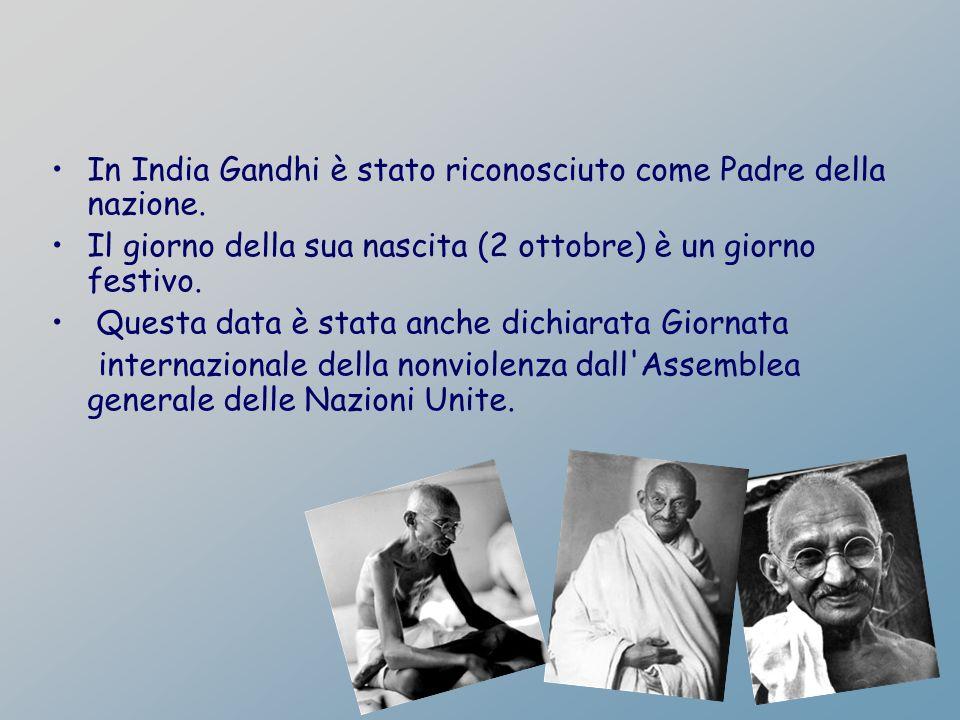 In India Gandhi è stato riconosciuto come Padre della nazione. Il giorno della sua nascita (2 ottobre) è un giorno festivo. Questa data è stata anche