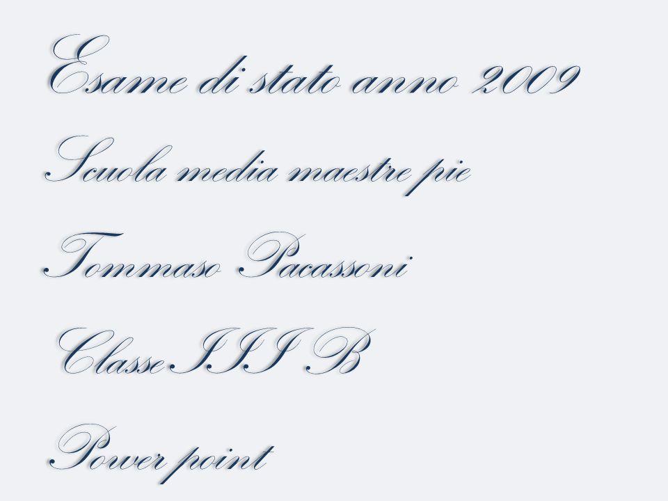 Esame di stato anno 2009 Scuola media maestre pie Tommaso Pacassoni Classe III B Power point Scuola media maestre pie Tommaso Pacassoni Classe III B P