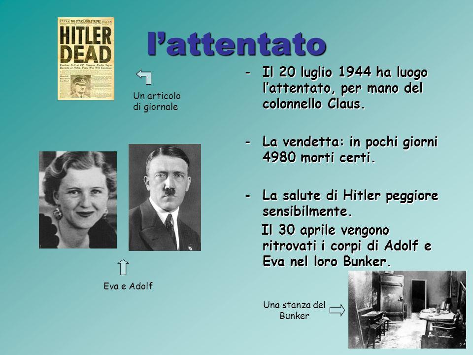 lattentato -Il 20 luglio 1944 ha luogo lattentato, per mano del colonnello Claus.
