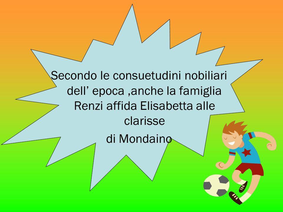 Secondo le consuetudini nobiliari dell epoca,anche la famiglia Renzi affida Elisabetta alle clarisse di Mondaino