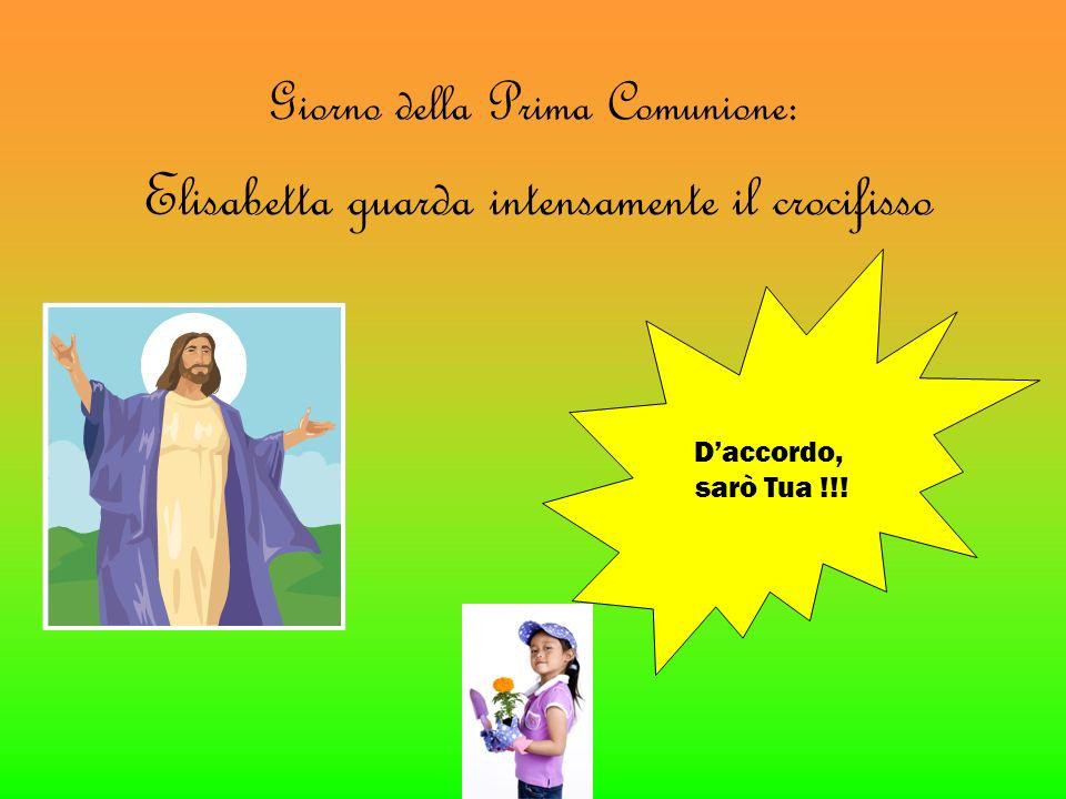 Giorno della Prima Comunione: Daccordo, sarò Tua !!! Elisabetta guarda intensamente il crocifisso