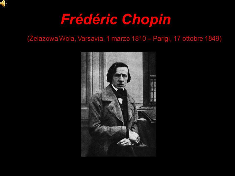 Frédéric Chopin (Żelazowa Wola, Varsavia, 1 marzo 1810 – Parigi, 17 ottobre 1849)