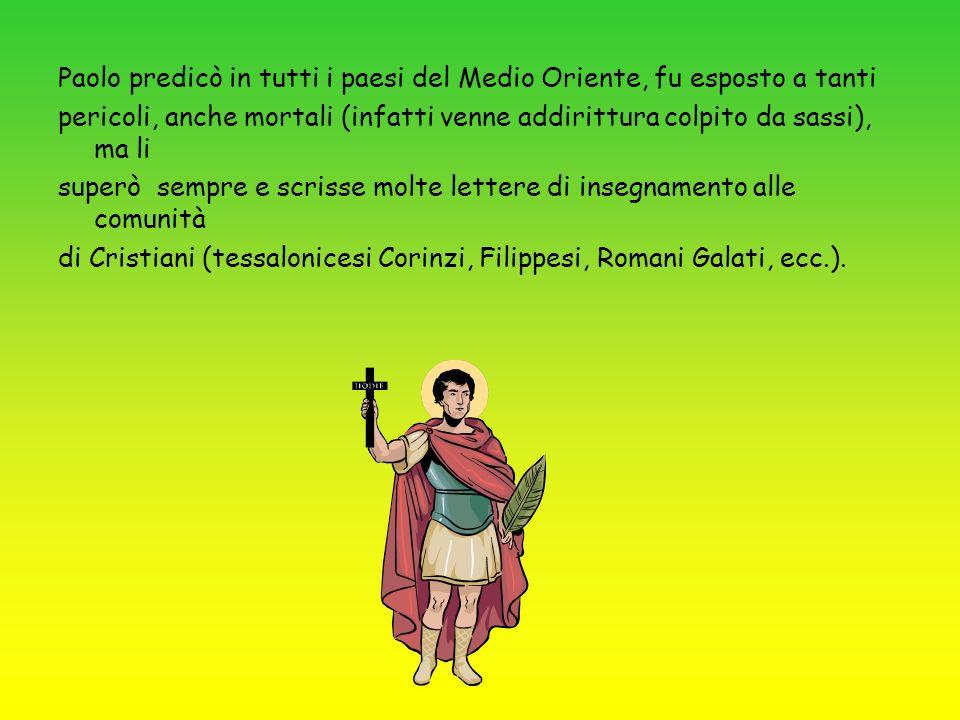 Paolo predicò in tutti i paesi del Medio Oriente, fu esposto a tanti pericoli, anche mortali (infatti venne addirittura colpito da sassi), ma li super