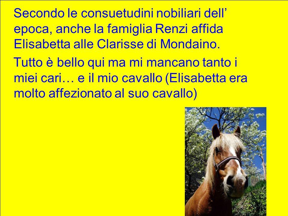 Secondo le consuetudini nobiliari dell epoca, anche la famiglia Renzi affida Elisabetta alle Clarisse di Mondaino. Tutto è bello qui ma mi mancano tan