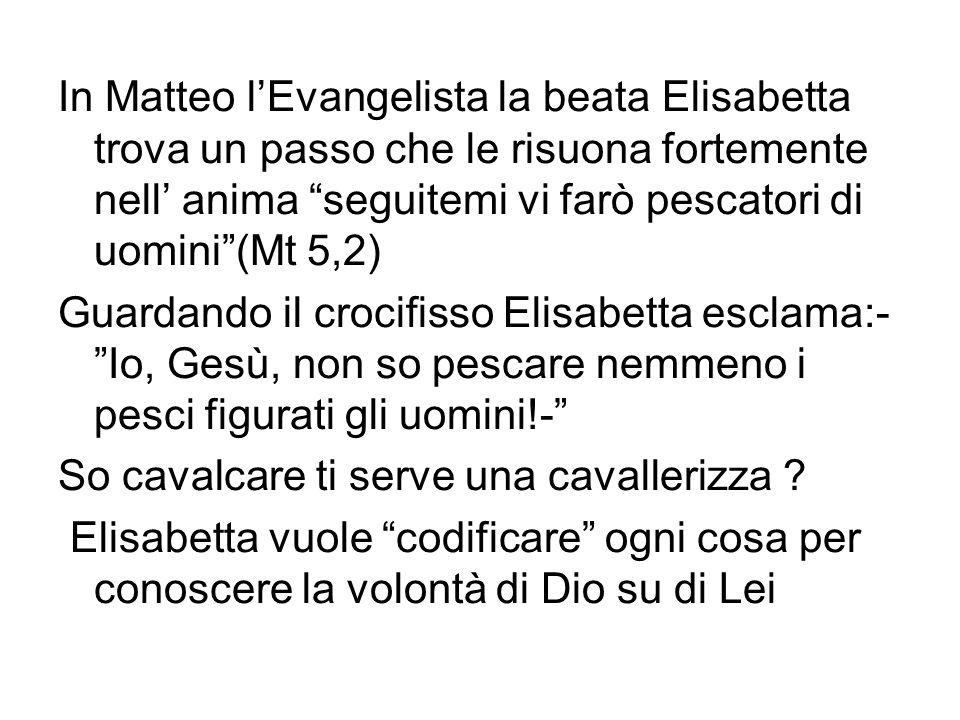 In Matteo lEvangelista la beata Elisabetta trova un passo che le risuona fortemente nell anima seguitemi vi farò pescatori di uomini(Mt 5,2) Guardando
