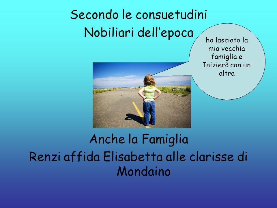 Secondo le consuetudini Nobiliari dellepoca Anche la Famiglia Renzi affida Elisabetta alle clarisse di Mondaino ho lasciato la mia vecchia famiglia e