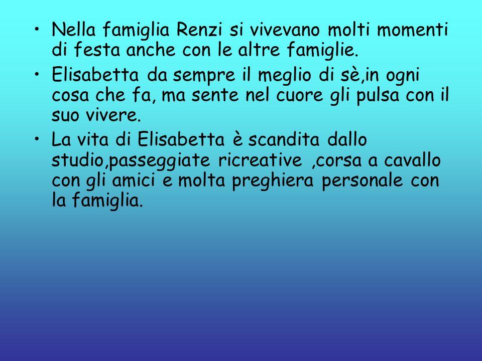 Nella famiglia Renzi si vivevano molti momenti di festa anche con le altre famiglie. Elisabetta da sempre il meglio di sè,in ogni cosa che fa, ma sent