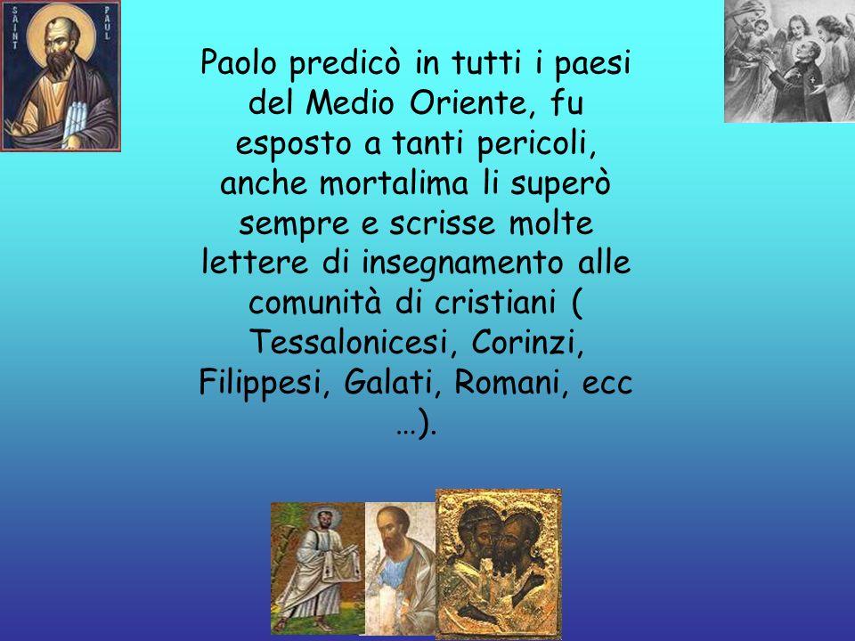 Paolo predicò in tutti i paesi del Medio Oriente, fu esposto a tanti pericoli, anche mortalima li superò sempre e scrisse molte lettere di insegnament