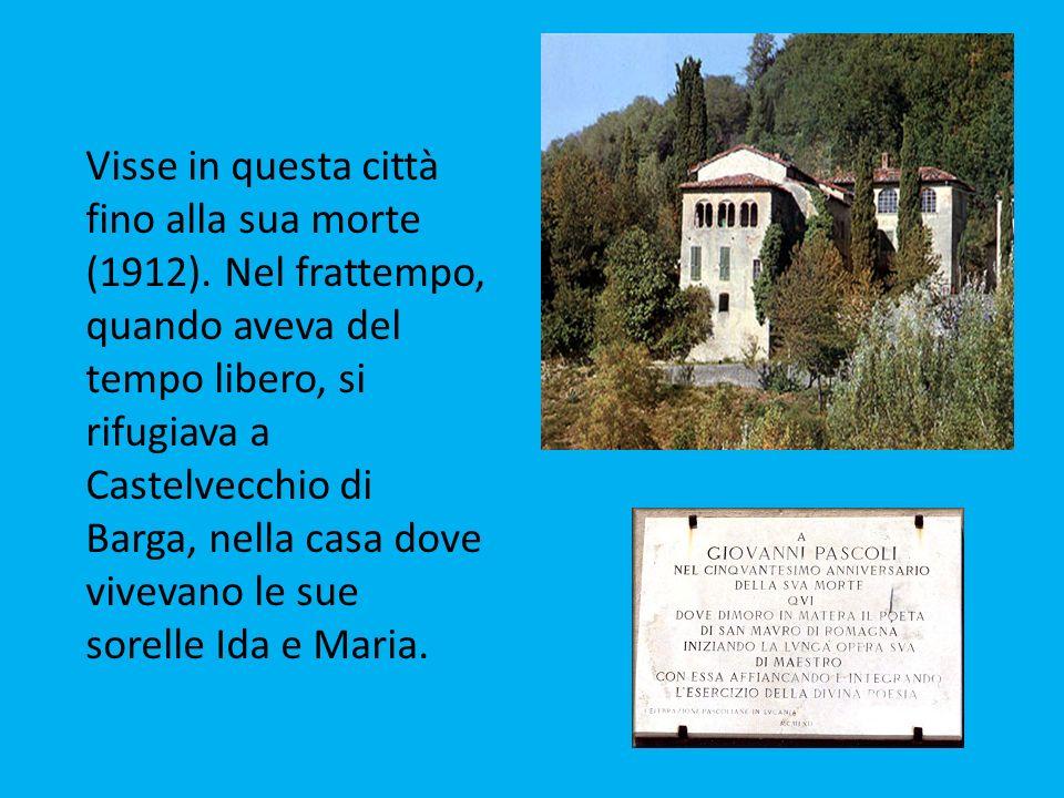 Visse in questa città fino alla sua morte (1912). Nel frattempo, quando aveva del tempo libero, si rifugiava a Castelvecchio di Barga, nella casa dove