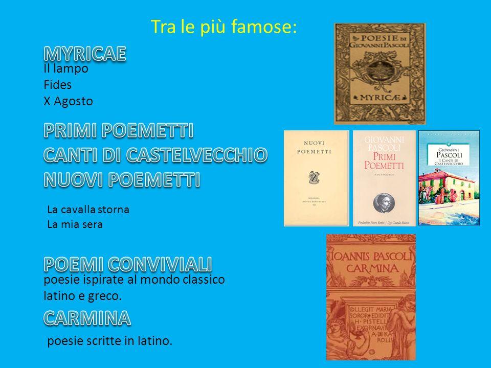 Tra le più famose: Il lampo Fides X Agosto La cavalla storna La mia sera poesie ispirate al mondo classico latino e greco. poesie scritte in latino.