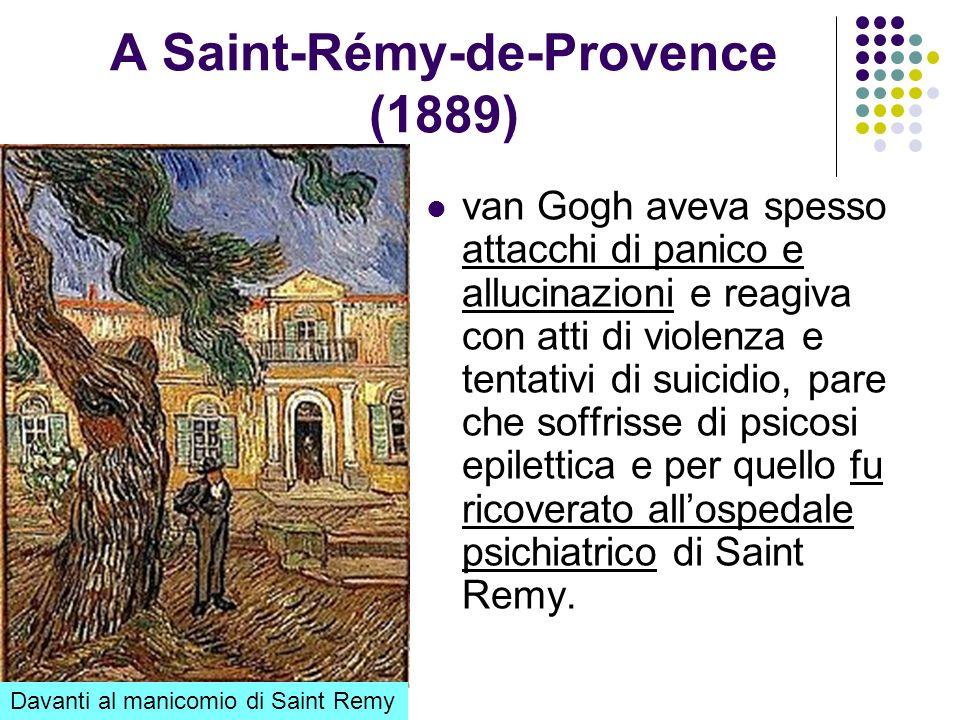 A Saint-Rémy-de-Provence (1889) van Gogh aveva spesso attacchi di panico e allucinazioni e reagiva con atti di violenza e tentativi di suicidio, pare