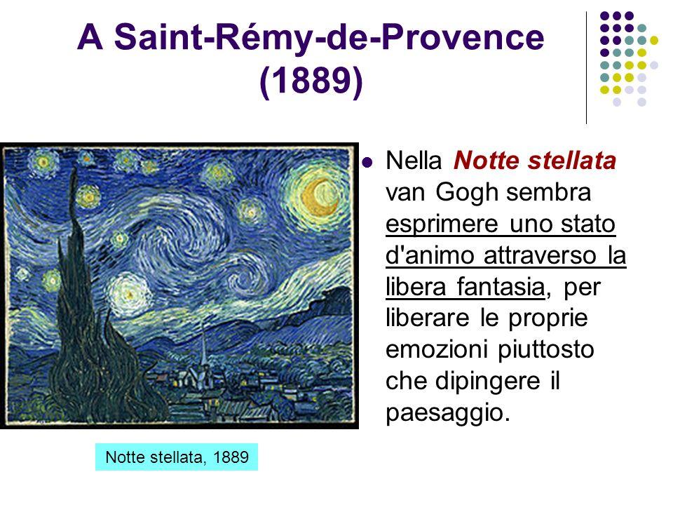 A Saint-Rémy-de-Provence (1889) Nella Notte stellata van Gogh sembra esprimere uno stato d'animo attraverso la libera fantasia, per liberare le propri