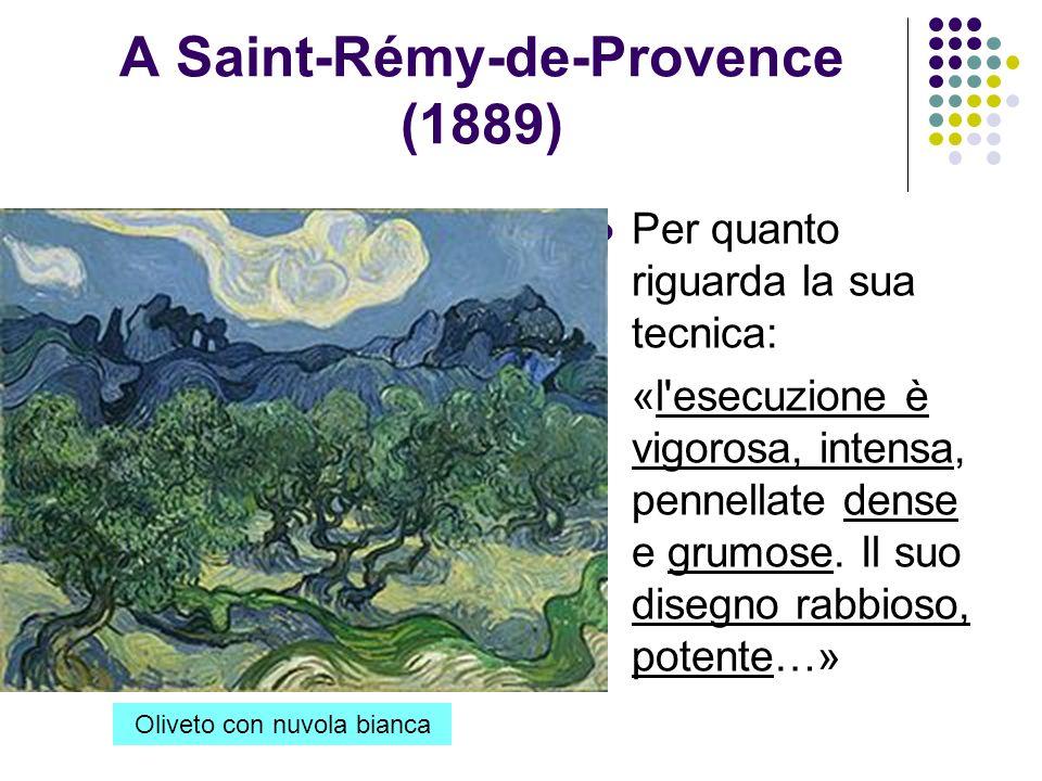 A Saint-Rémy-de-Provence (1889) Per quanto riguarda la sua tecnica: «l'esecuzione è vigorosa, intensa, pennellate dense e grumose. Il suo disegno rabb