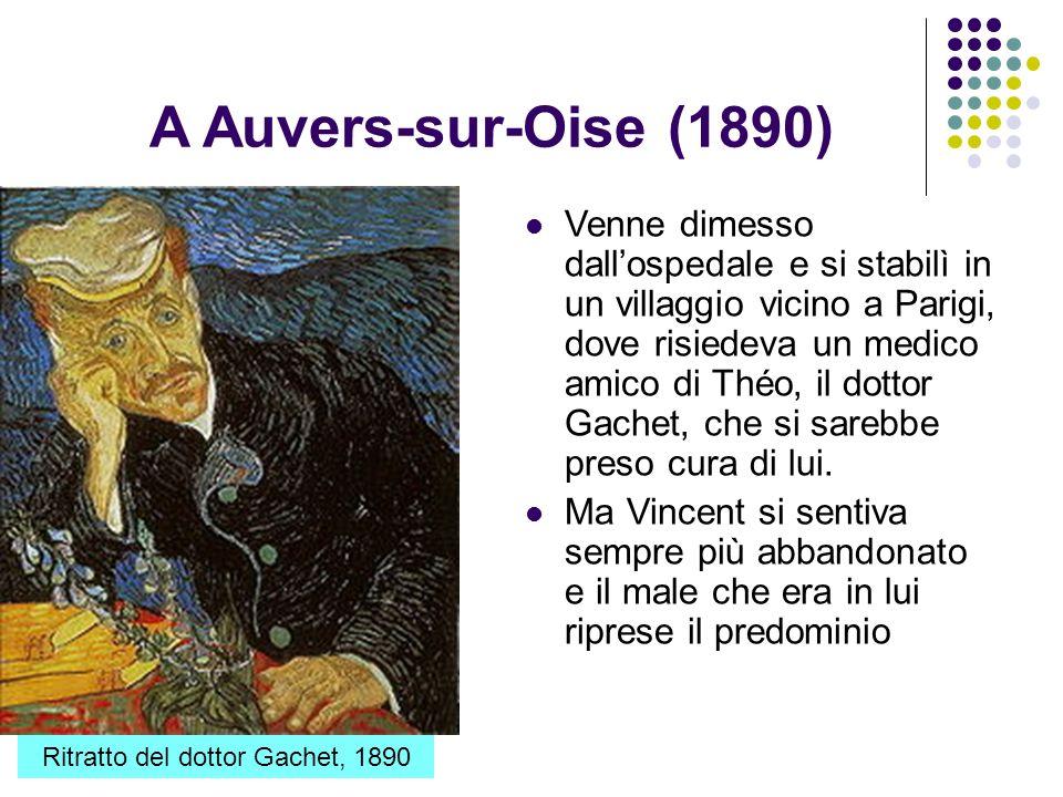 A Auvers-sur-Oise (1890) Venne dimesso dallospedale e si stabilì in un villaggio vicino a Parigi, dove risiedeva un medico amico di Théo, il dottor Ga