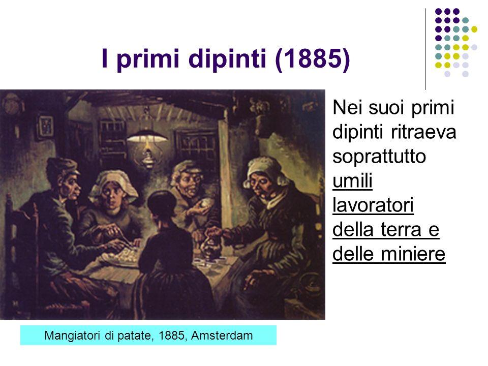 I primi dipinti (1885) Nei suoi primi dipinti ritraeva soprattutto umili lavoratori della terra e delle miniere Mangiatori di patate, 1885, Amsterdam