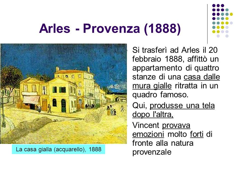 Arles - Provenza (1888) Si trasferì ad Arles il 20 febbraio 1888, affittò un appartamento di quattro stanze di una casa dalle mura gialle ritratta in