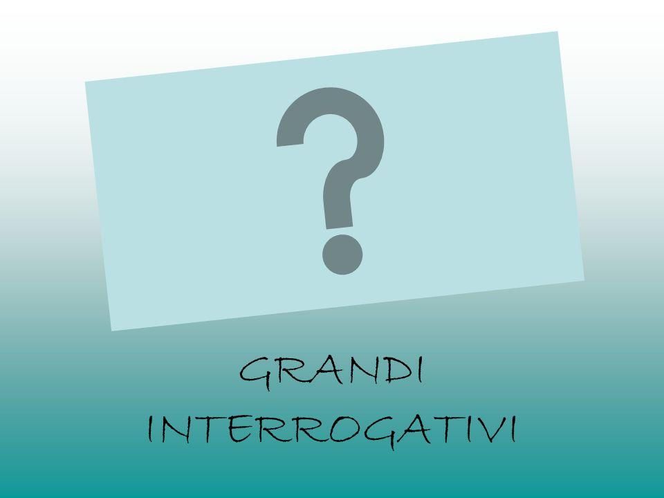 GRANDI INTERROGATIVI