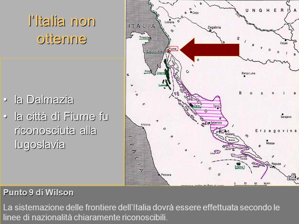 lItalia non ottenne la Dalmaziala Dalmazia la città di Fiume fu riconosciuta alla Iugoslaviala città di Fiume fu riconosciuta alla Iugoslavia Punto 9