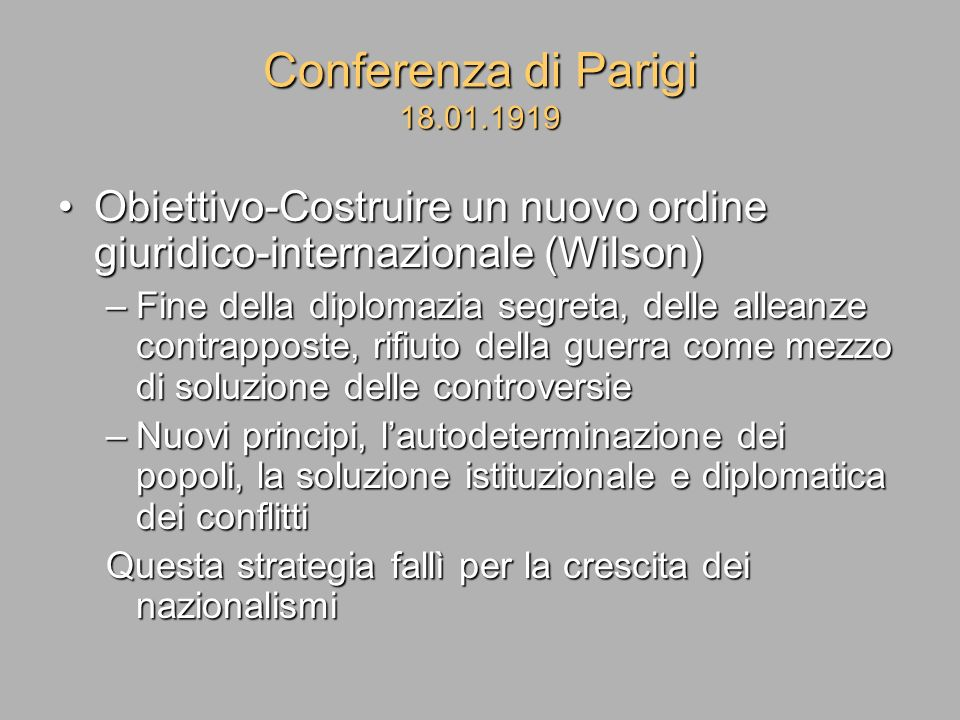 Conferenza di Parigi 18.01.1919 Obiettivo-Costruire un nuovo ordine giuridico-internazionale (Wilson)Obiettivo-Costruire un nuovo ordine giuridico-int