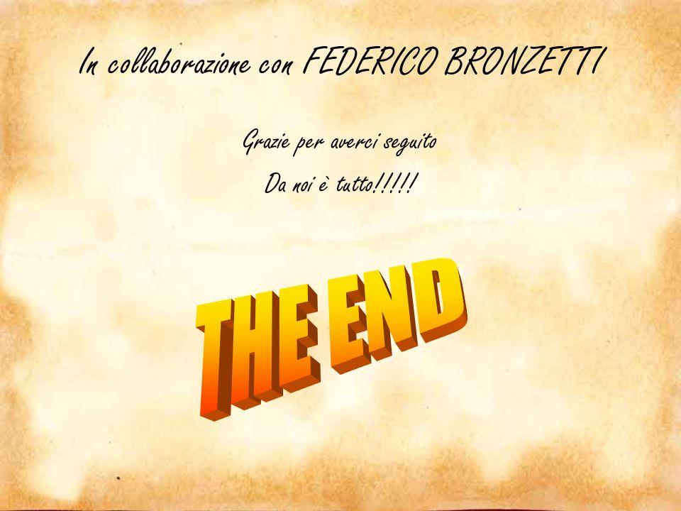 In collaborazione con FEDERICO BRONZETTI Grazie per averci seguito Da noi è tutto!!!!!