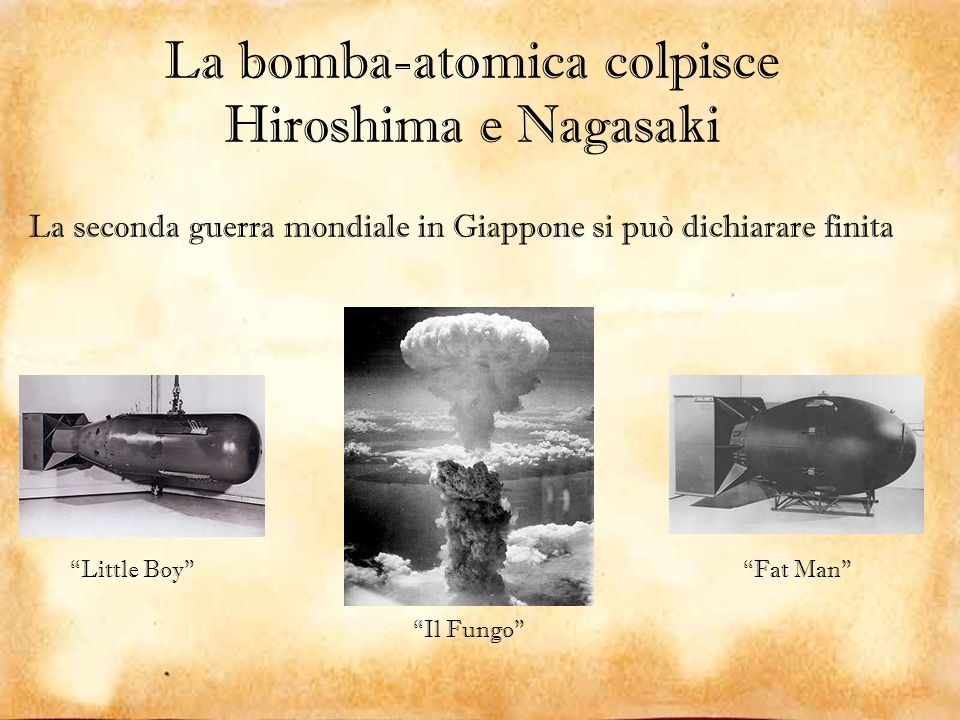La bomba-atomica colpisce Hiroshima e Nagasaki La seconda guerra mondiale in Giappone si può dichiarare finita Little Boy Fat Man Il Fungo
