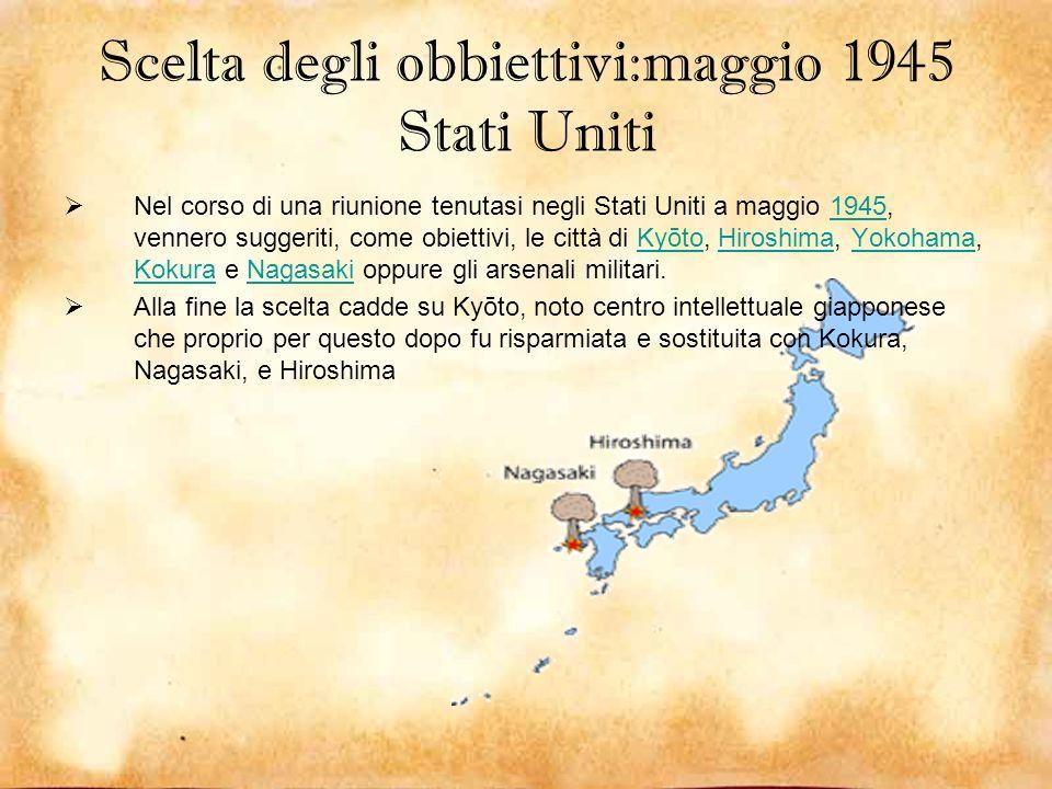Scelta degli obbiettivi:maggio 1945 Stati Uniti Nel corso di una riunione tenutasi negli Stati Uniti a maggio 1945, vennero suggeriti, come obiettivi,