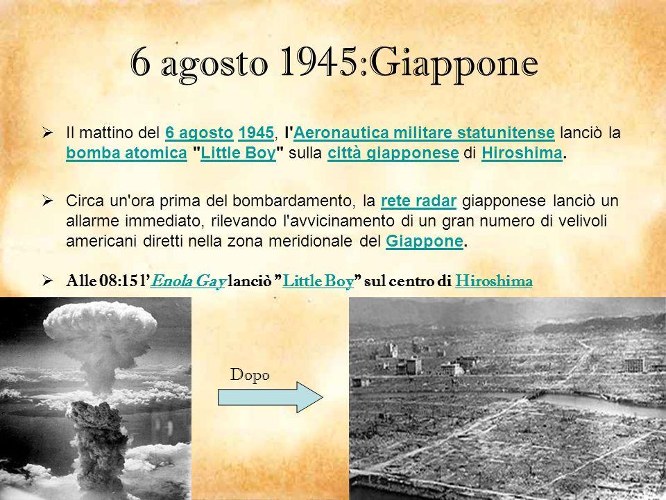 6 agosto 1945:Giappone Il mattino del 6 agosto 1945, l'Aeronautica militare statunitense lanciò la bomba atomica
