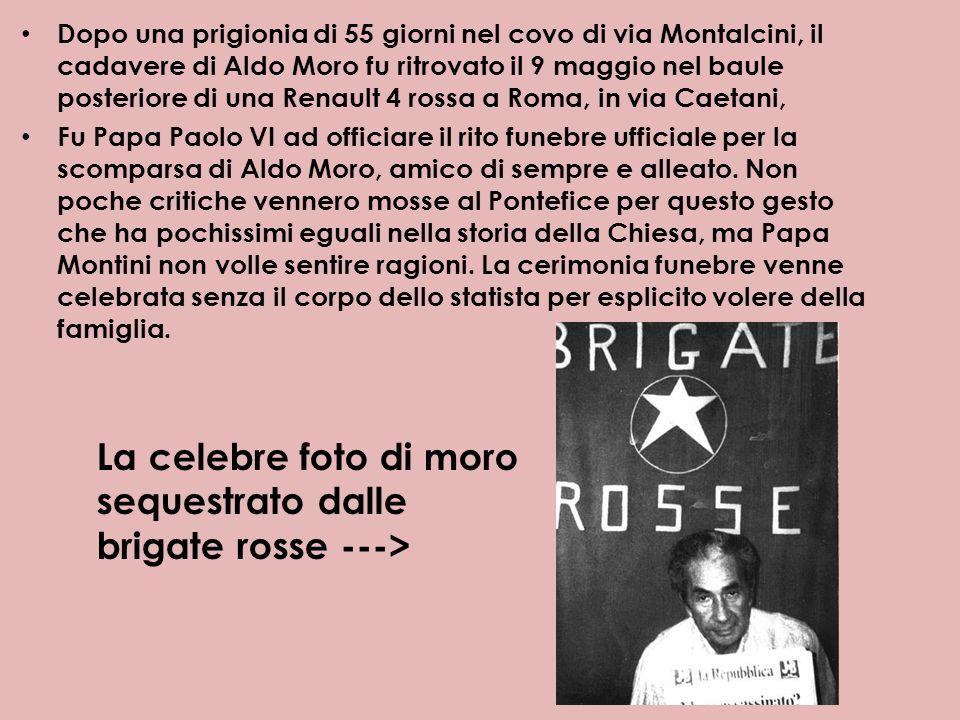 Dopo una prigionia di 55 giorni nel covo di via Montalcini, il cadavere di Aldo Moro fu ritrovato il 9 maggio nel baule posteriore di una Renault 4 ro