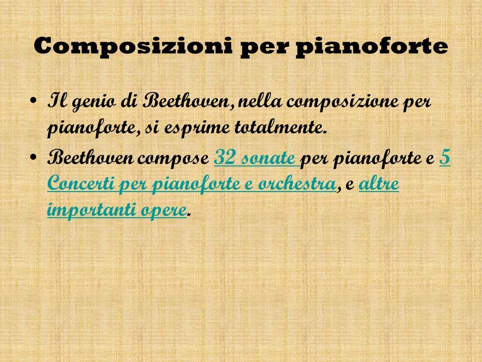 Composizioni per pianoforte Il genio di Beethoven, nella composizione per pianoforte, si esprime totalmente. Beethoven compose 32 sonate per pianofort