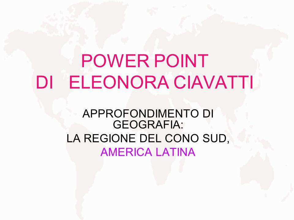 POWER POINT DI ELEONORA CIAVATTI APPROFONDIMENTO DI GEOGRAFIA: LA REGIONE DEL CONO SUD, AMERICA LATINA