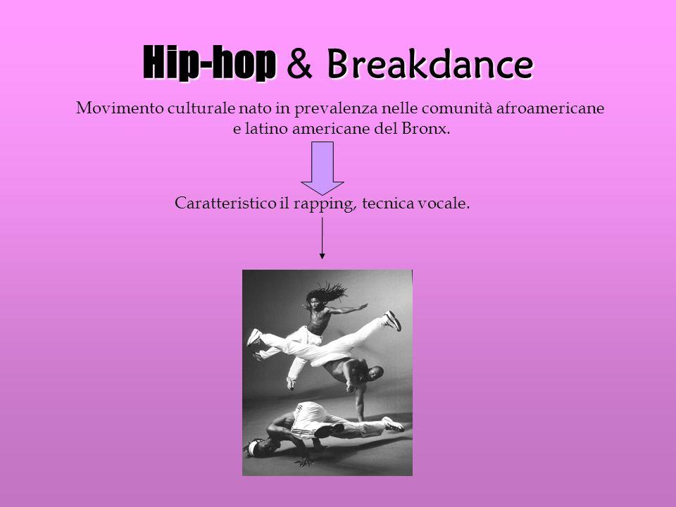 Hip-hop Breakdance Hip-hop & Breakdance Movimento culturale nato in prevalenza nelle comunità afroamericane e latino americane del Bronx. Caratteristi