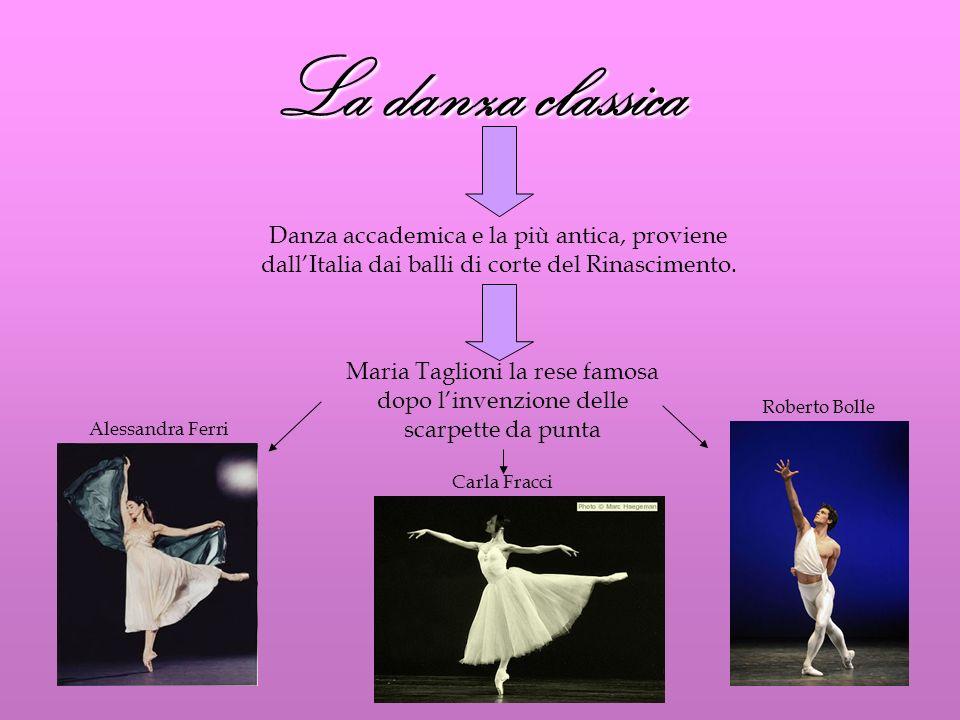 La danza classica Danza accademica e la più antica, proviene dallItalia dai balli di corte del Rinascimento. Maria Taglioni la rese famosa dopo linven
