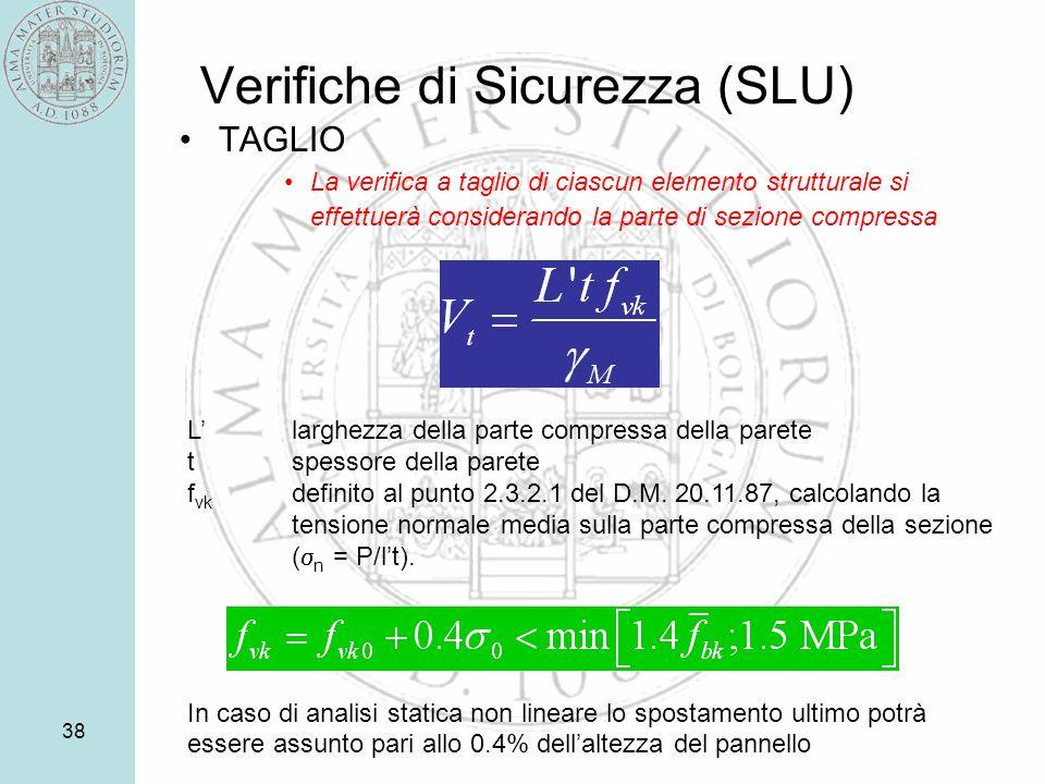 38 Verifiche di Sicurezza (SLU) TAGLIO La verifica a taglio di ciascun elemento strutturale si effettuerà considerando la parte di sezione compressa L