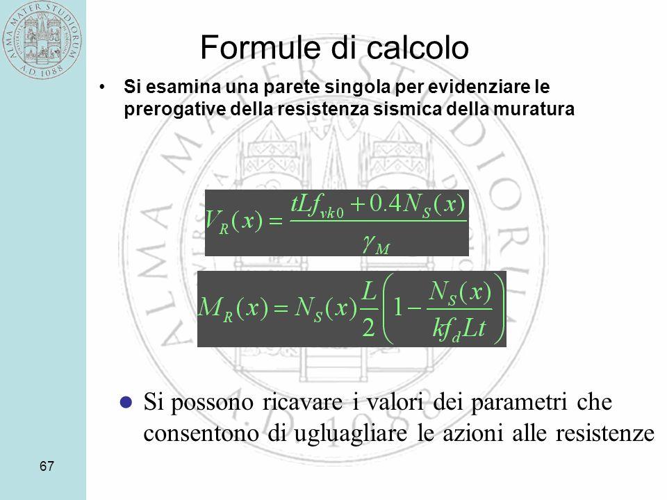67 Formule di calcolo Si esamina una parete singola per evidenziare le prerogative della resistenza sismica della muratura Si possono ricavare i valori dei parametri che consentono di ugluagliare le azioni alle resistenze