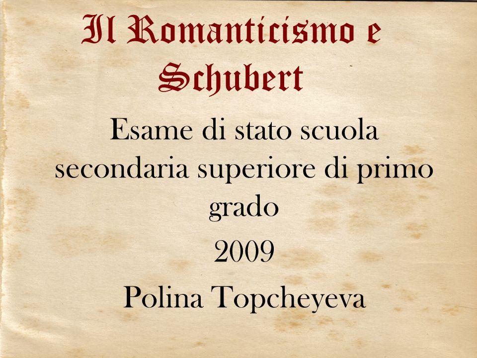 Il Romanticismo e Schubert Esame di stato scuola secondaria superiore di primo grado 2009 Polina Topcheyeva