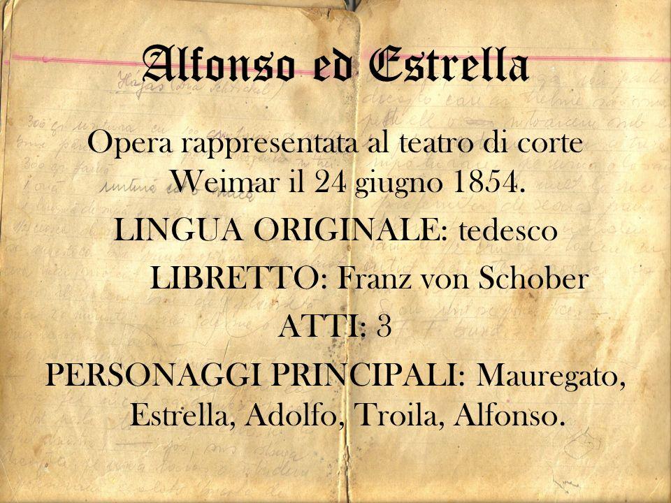 Alfonso ed Estrella Opera rappresentata al teatro di corte Weimar il 24 giugno 1854. LINGUA ORIGINALE: tedesco LIBRETTO: Franz von Schober ATTI: 3 PER