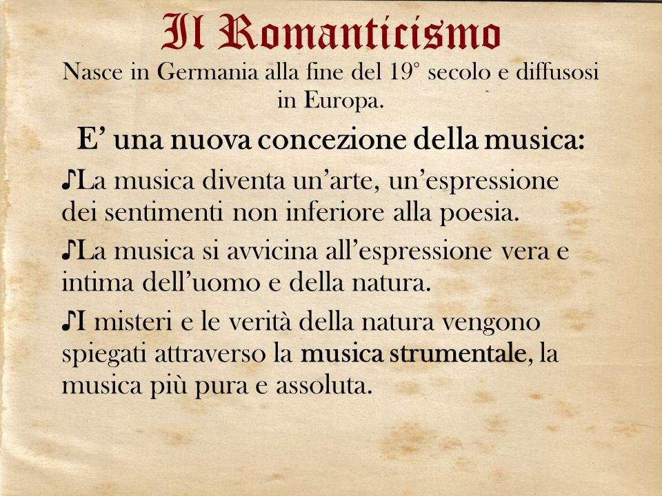 Il Romanticismo Nasce in Germania alla fine del 19° secolo e diffusosi in Europa. E una nuova concezione della musica: La musica diventa unarte, unesp