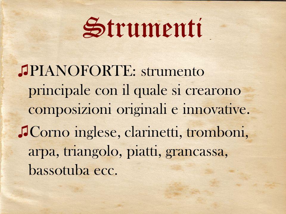Strumenti PIANOFORTE: strumento principale con il quale si crearono composizioni originali e innovative. Corno inglese, clarinetti, tromboni, arpa, tr
