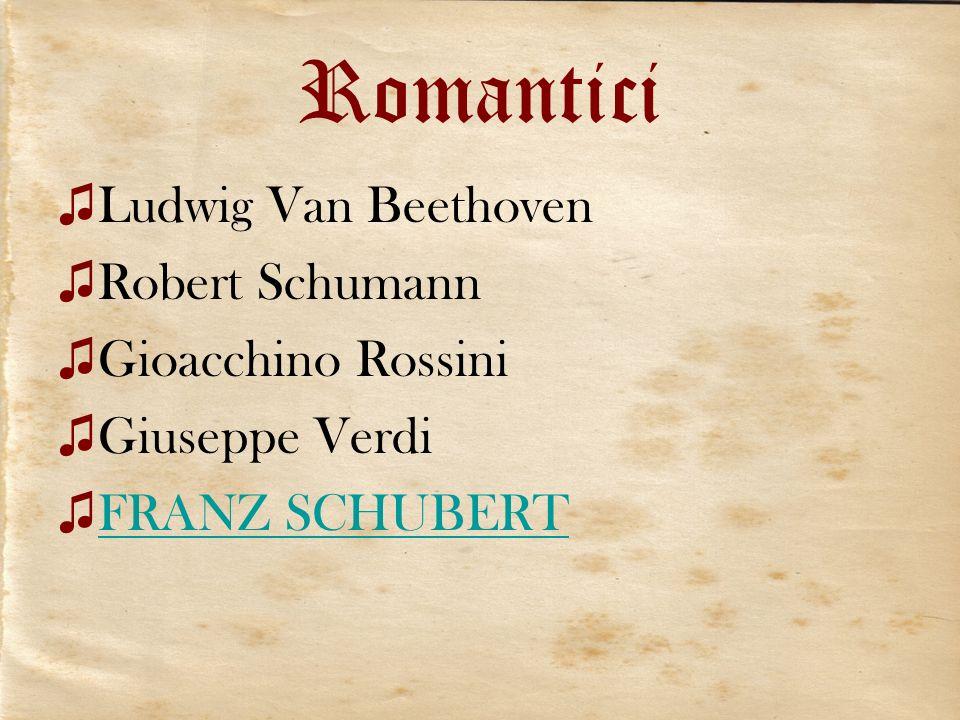 Romantici Ludwig Van Beethoven Robert Schumann Gioacchino Rossini Giuseppe Verdi FRANZ SCHUBERT