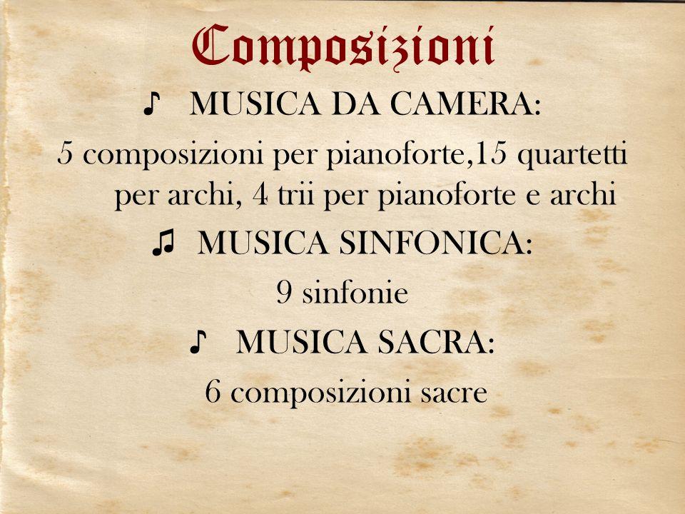 Composizioni MUSICA DA CAMERA: 5 composizioni per pianoforte,15 quartetti per archi, 4 trii per pianoforte e archi MUSICA SINFONICA: 9 sinfonie MUSICA