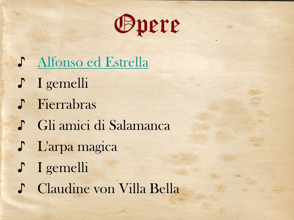 Opere Alfonso ed Estrella I gemelli Fierrabras Gli amici di Salamanca L'arpa magica I gemelli Claudine von Villa Bella