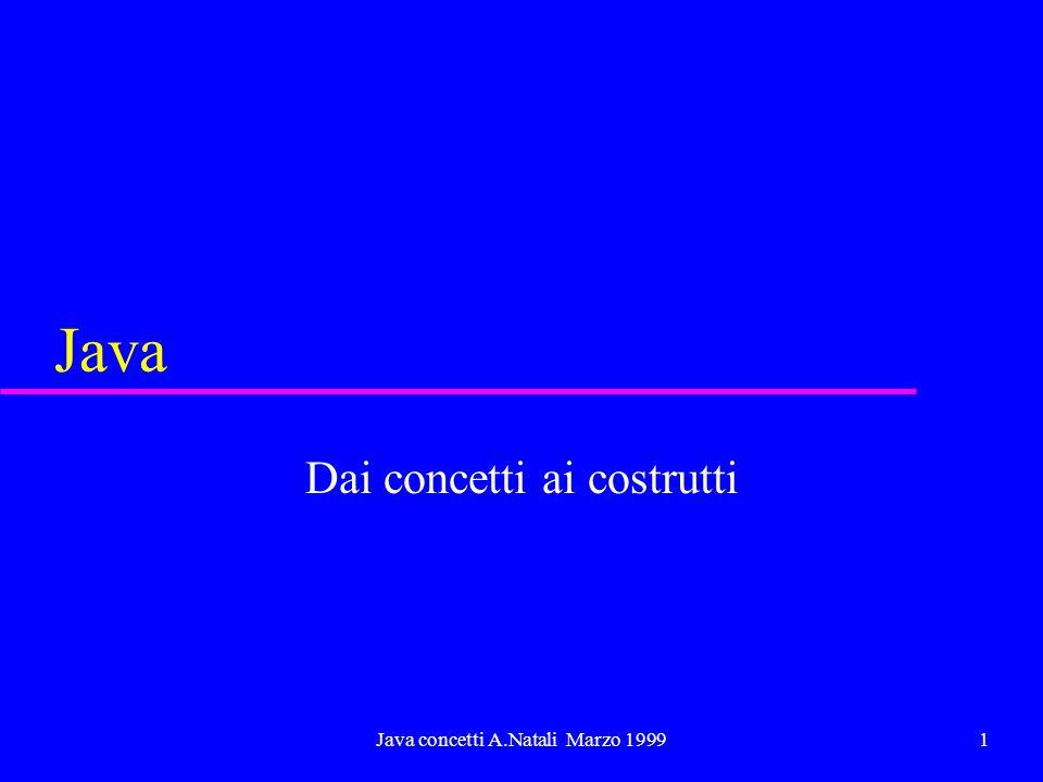 Java concetti A.Natali Marzo 19991 Java Dai concetti ai costrutti