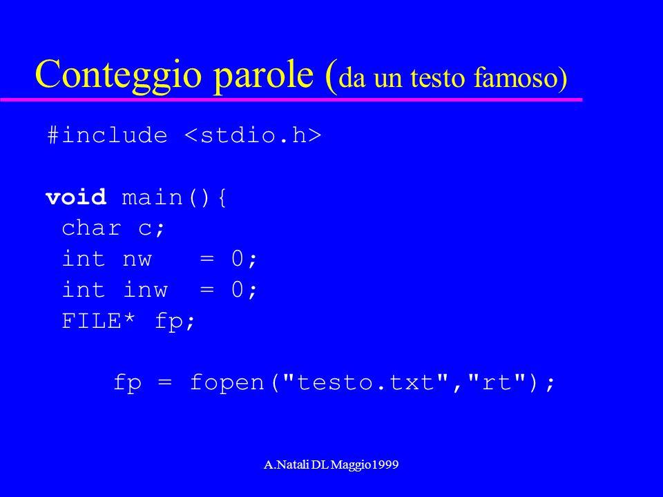 A.Natali DL Maggio1999 Conteggio parole ( da un testo famoso) #include void main(){ char c; int nw = 0; int inw = 0; FILE* fp; fp = fopen(